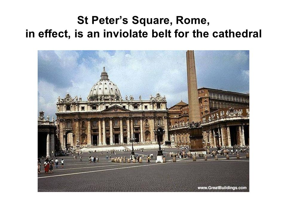 St Peter's Square, Rome, in effect, is an inviolate belt for the cathedral
