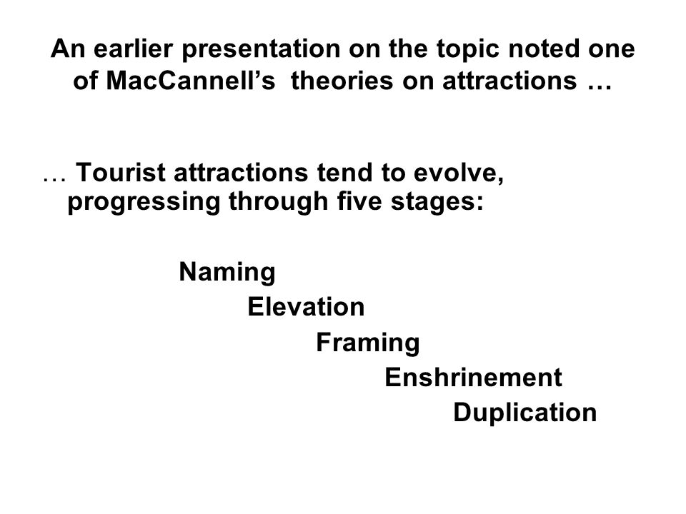 An earlier presentation on the topic noted one of MacCannell's theories on attractions …