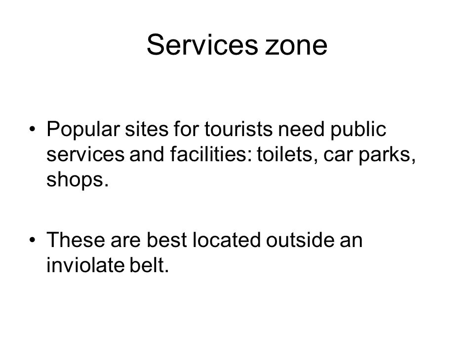 Services zone Popular sites for tourists need public services and facilities: toilets, car parks, shops.