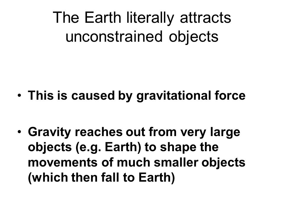 The Earth literally attracts unconstrained objects