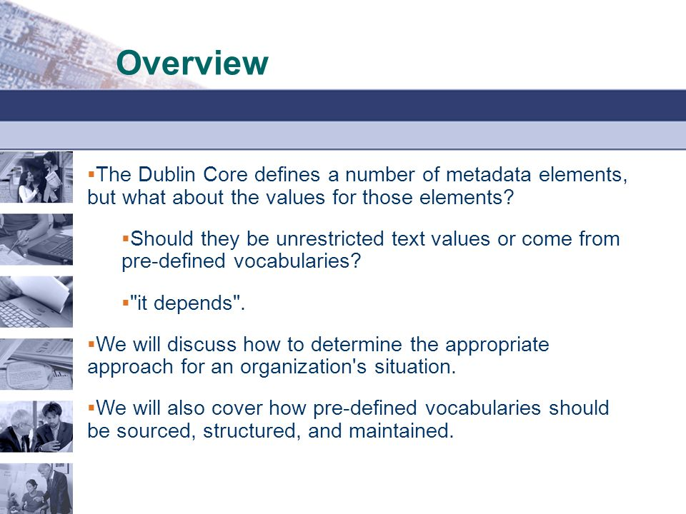 Overview The Dublin Core defines a number of metadata elements, but what about the values for those elements
