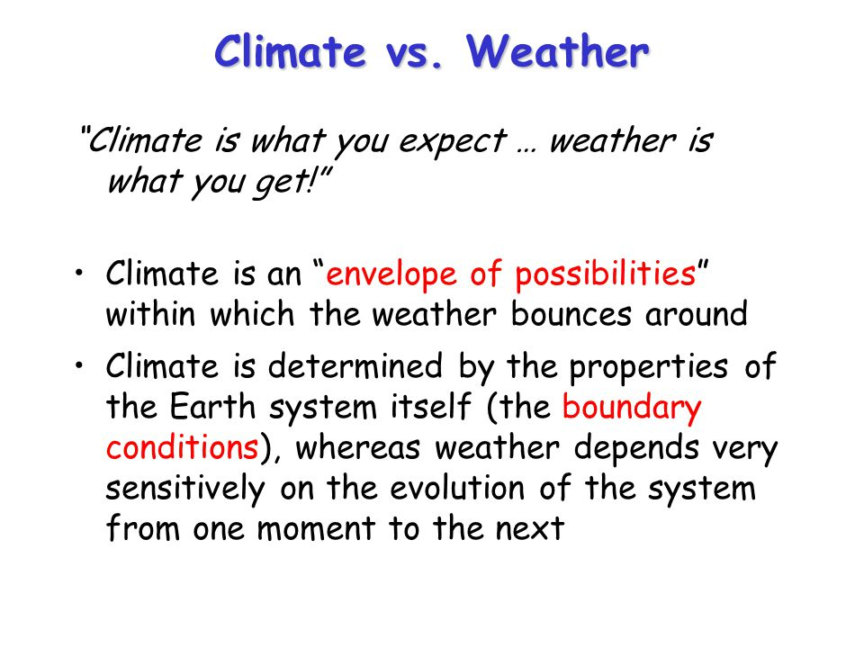Climate vs. Weather Climate is what you expect … weather is what you get!