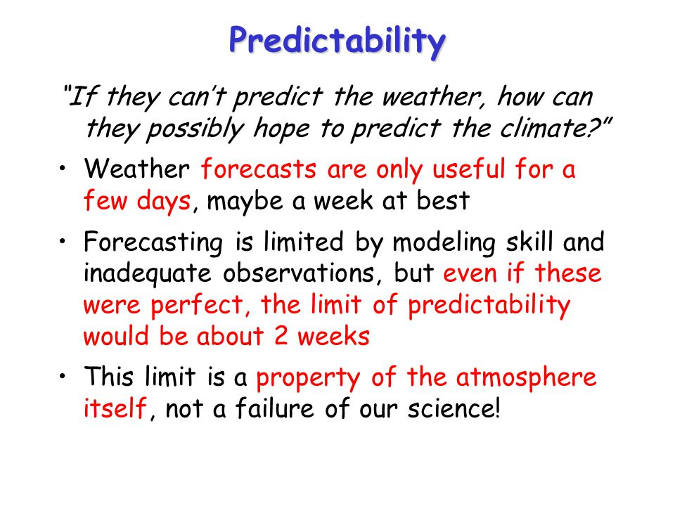 Predictability If they can't predict the weather, how can they possibly hope to predict the climate