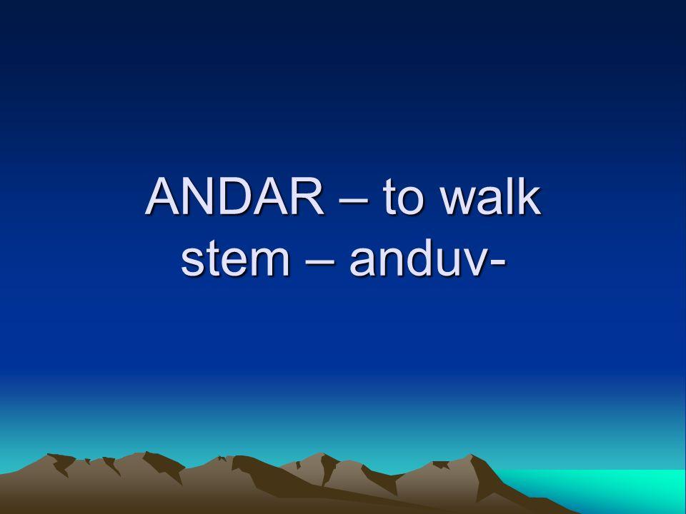 ANDAR – to walk stem – anduv-