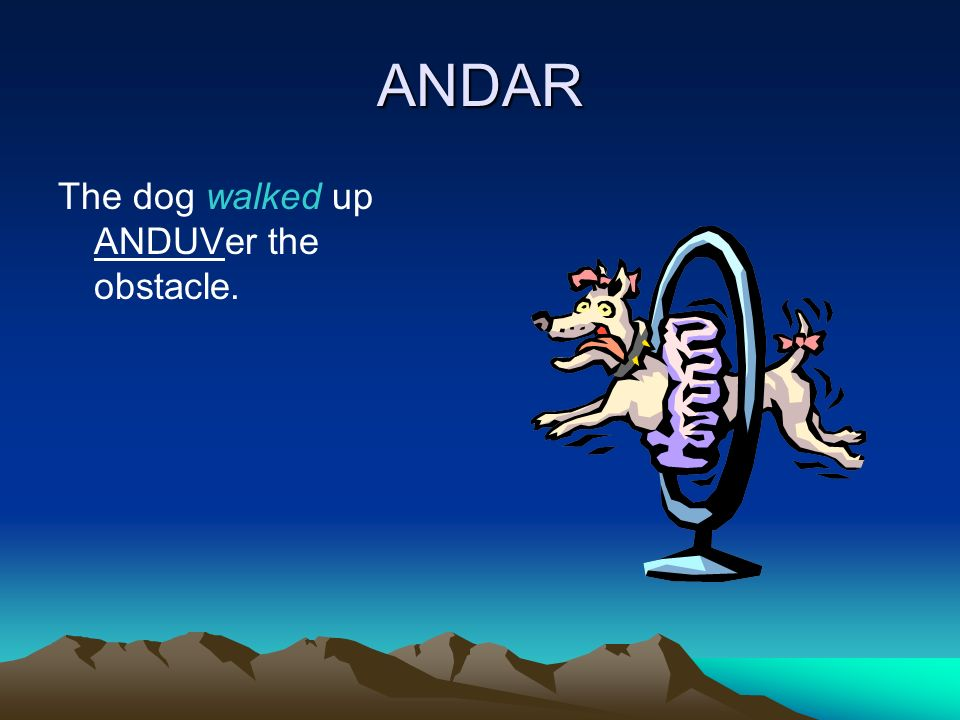 ANDAR The dog walked up ANDUVer the obstacle.