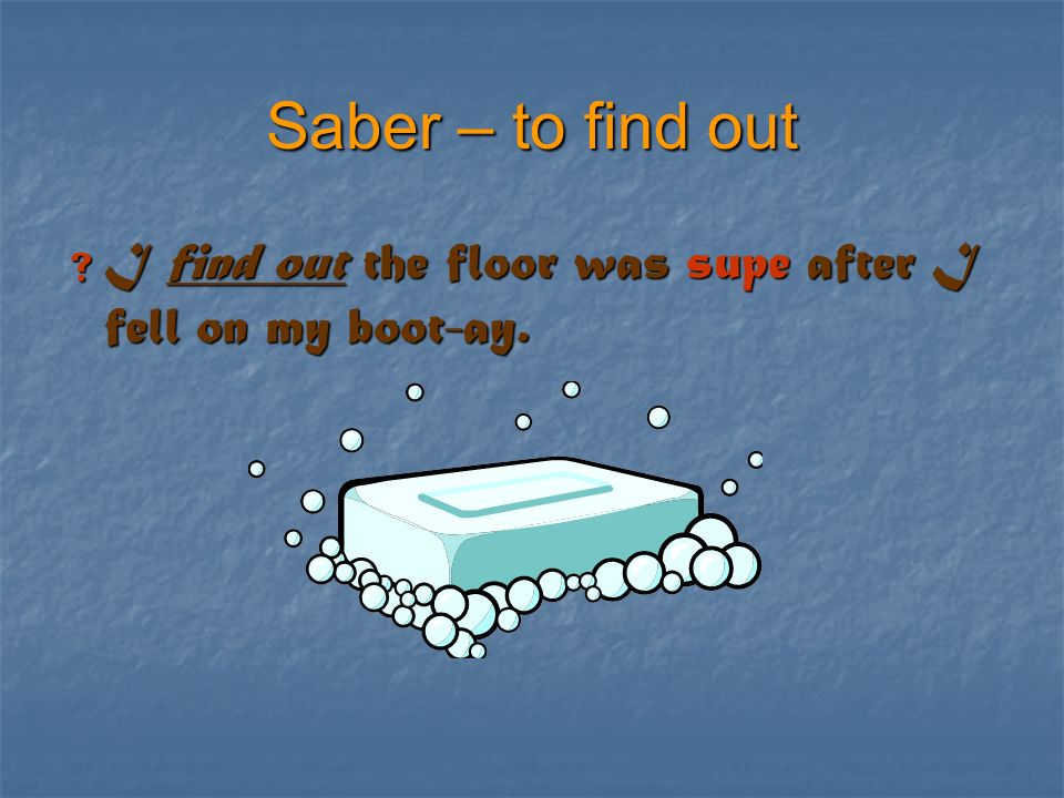 Saber – to find out I find out the floor was supe after I fell on my boot-ay.