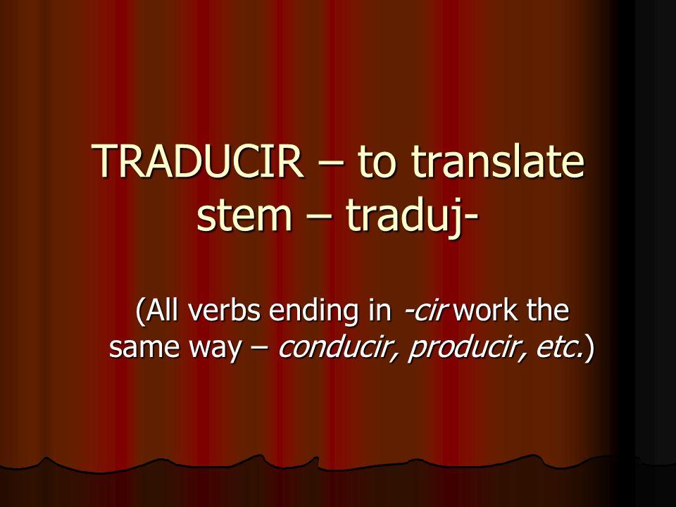 TRADUCIR – to translate stem – traduj-