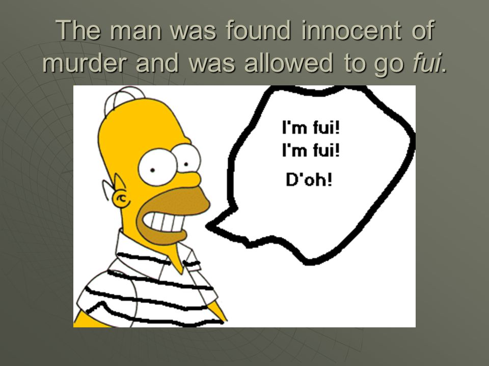 The man was found innocent of murder and was allowed to go fui.