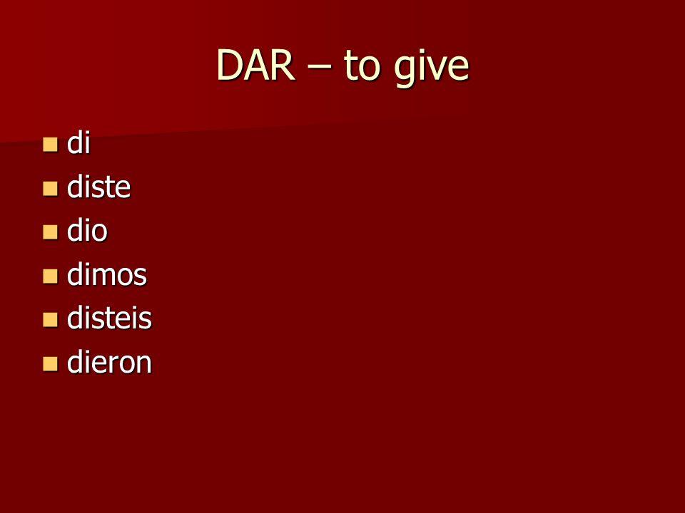 DAR – to give di diste dio dimos disteis dieron