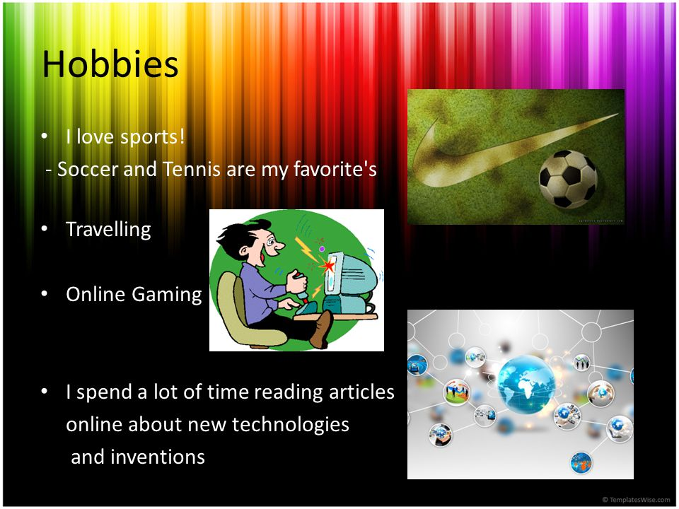 Hobbies I love sports! - Soccer and Tennis are my favorite s