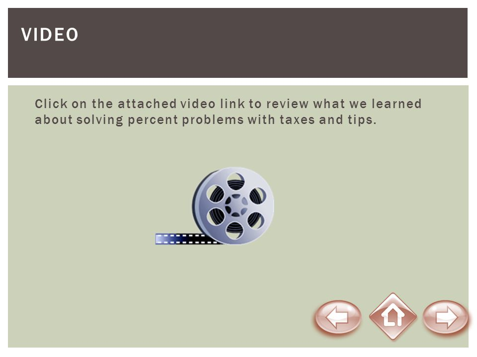Video Click on the attached video link to review what we learned about solving percent problems with taxes and tips.