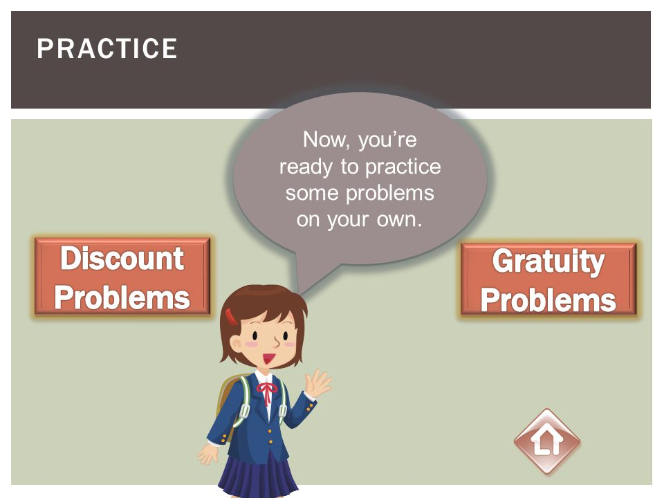 Now, you're ready to practice some problems on your own.