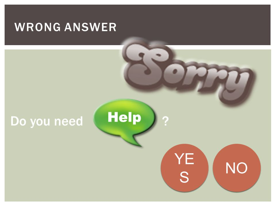 Wrong Answer Do you need YES NO