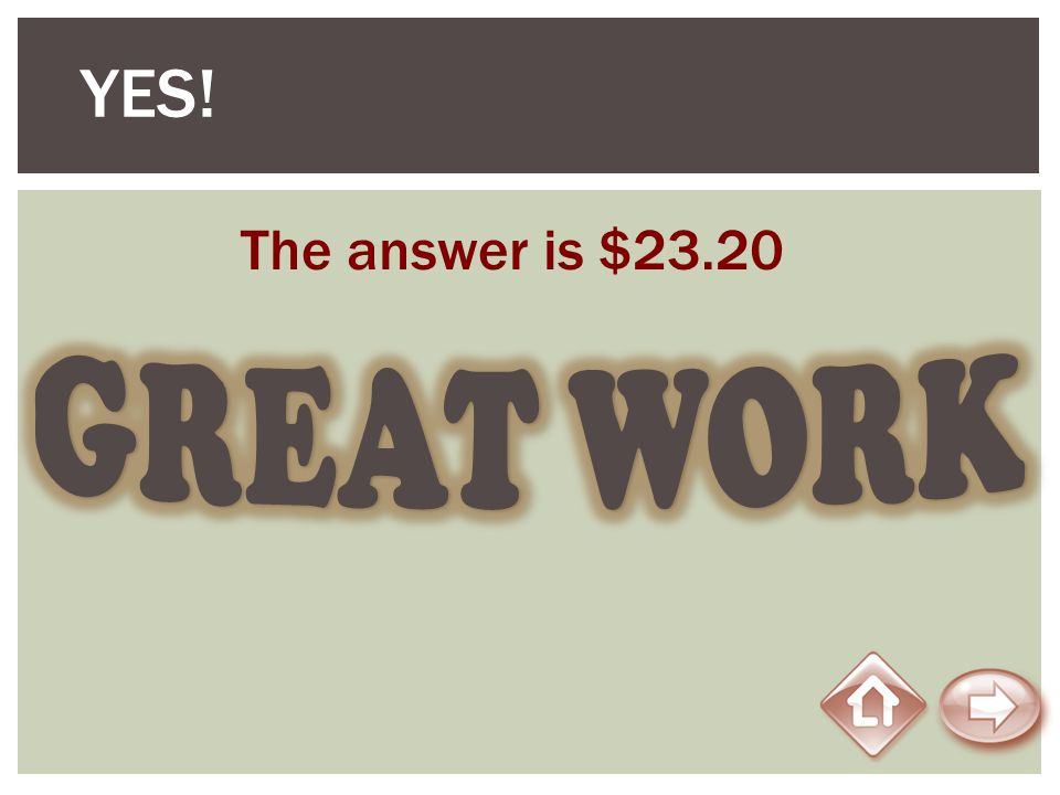 YES! The answer is $23.20 GREAT WORK