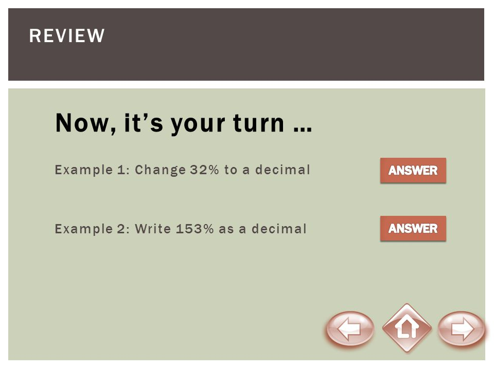 Now, it's your turn … Review Example 1: Change 32% to a decimal 0.32