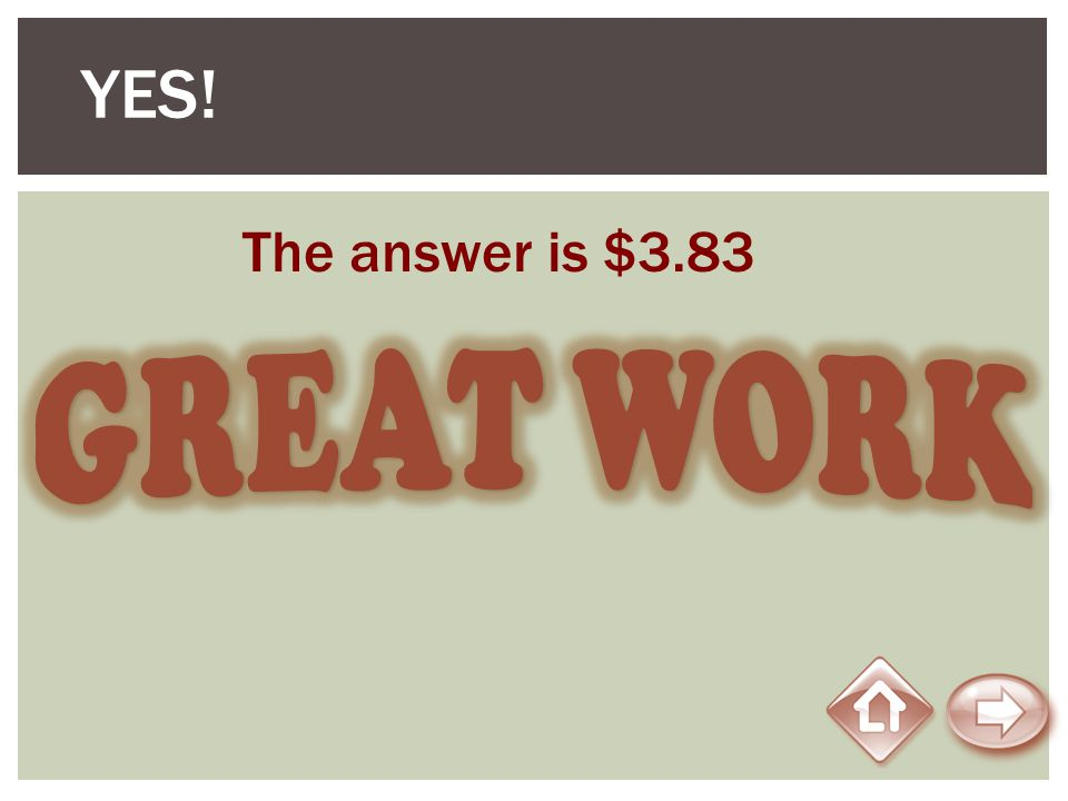 YES! The answer is $3.83 GREAT WORK