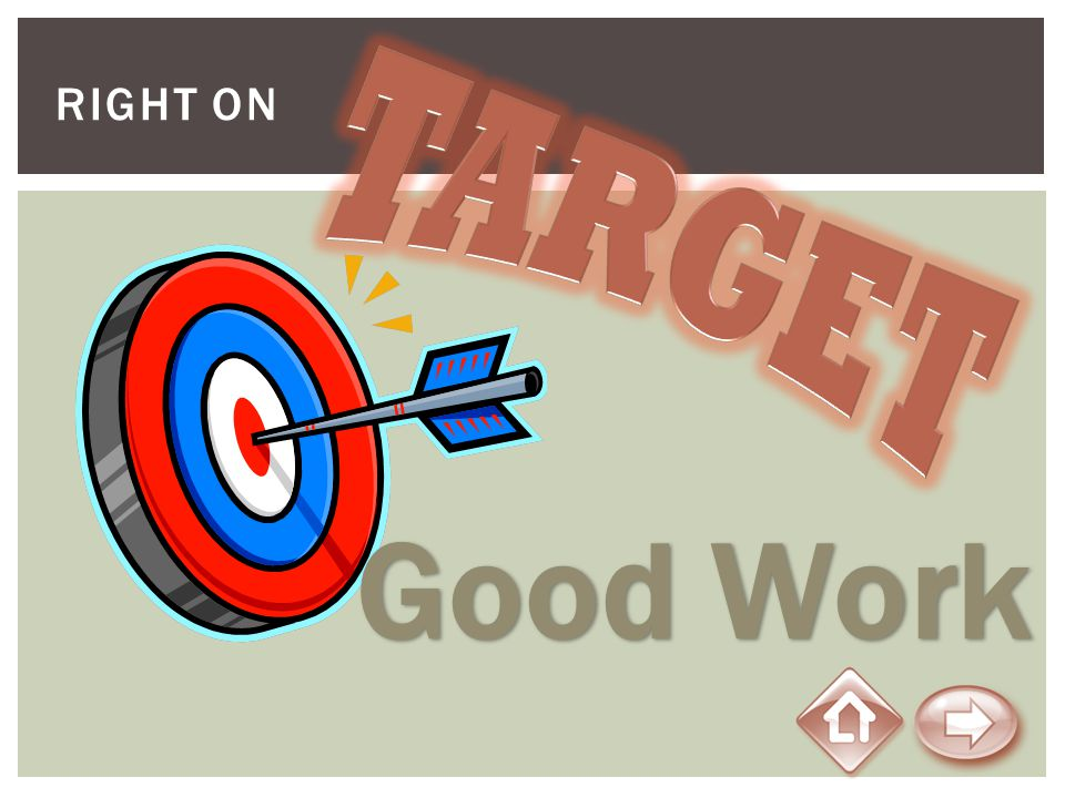 Right on TARGET Good Work