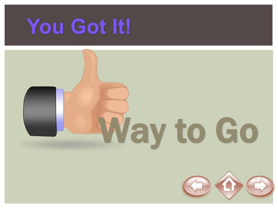 You Got It! Way to Go