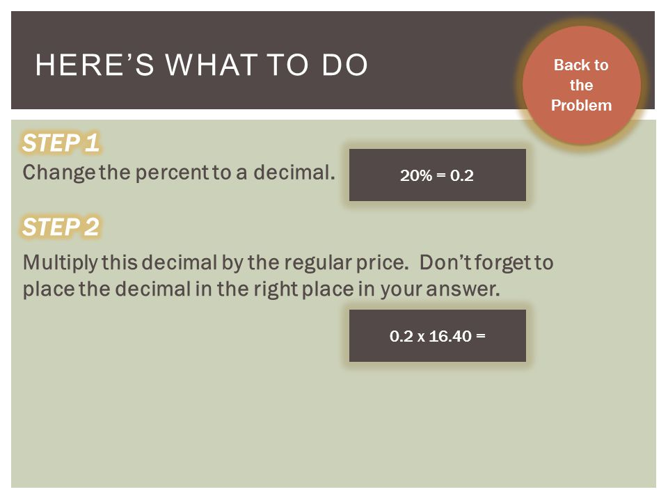 Here's What to Do STEP 1 STEP 2 Change the percent to a decimal.