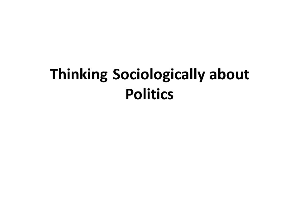 Thinking Sociologically about Politics