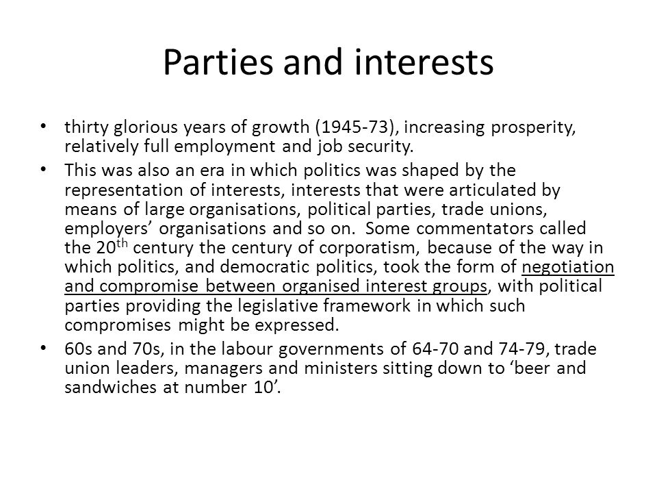 Parties and interests thirty glorious years of growth (1945-73), increasing prosperity, relatively full employment and job security.