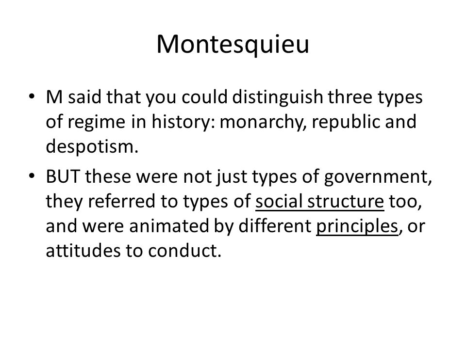 Montesquieu M said that you could distinguish three types of regime in history: monarchy, republic and despotism.