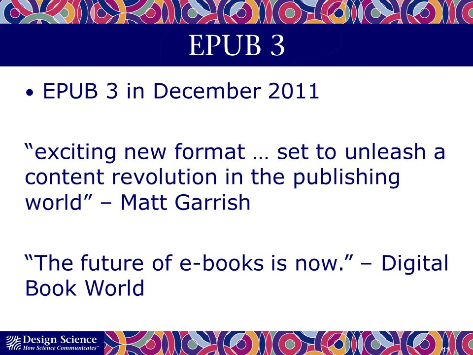 EPUB 3 EPUB 3 in December 2011. exciting new format … set to unleash a content revolution in the publishing world – Matt Garrish.