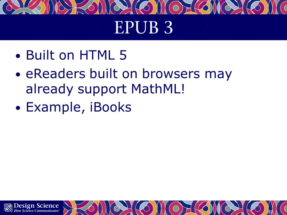 EPUB 3 Built on HTML 5. eReaders built on browsers may already support MathML! Example, iBooks.