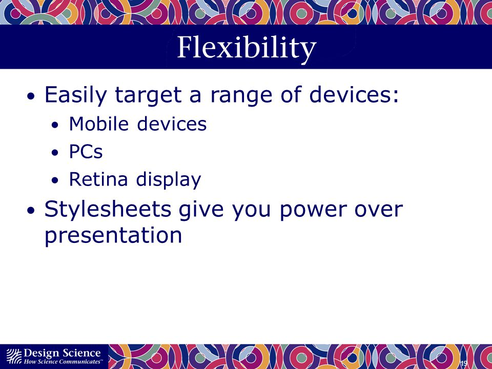 Flexibility Easily target a range of devices: