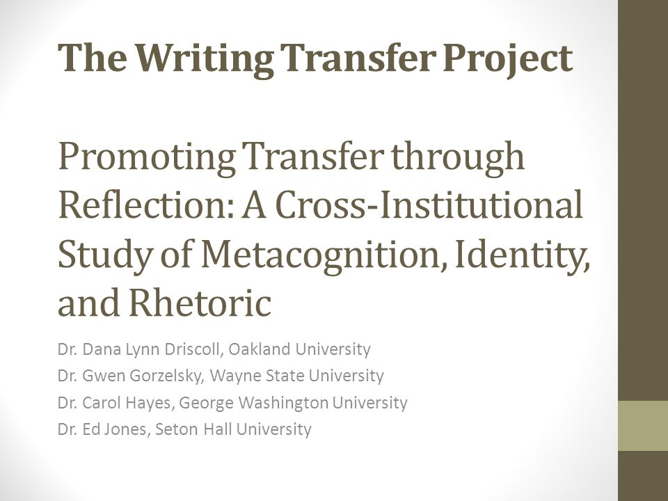 The Writing Transfer Project Promoting Transfer through Reflection: A Cross-Institutional Study of Metacognition, Identity, and Rhetoric