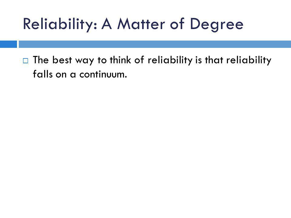 Reliability: A Matter of Degree