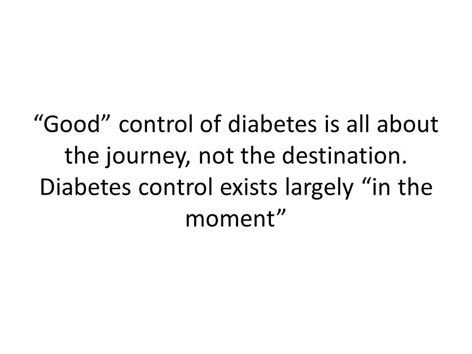 Good control of diabetes is all about the journey, not the destination.