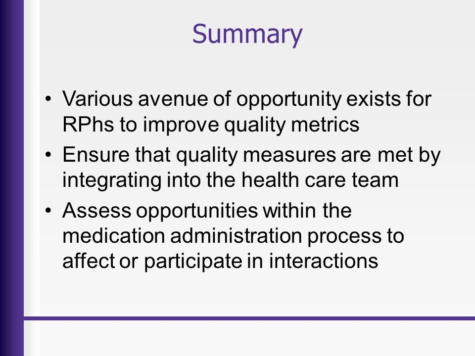 Summary Various avenue of opportunity exists for RPhs to improve quality metrics.