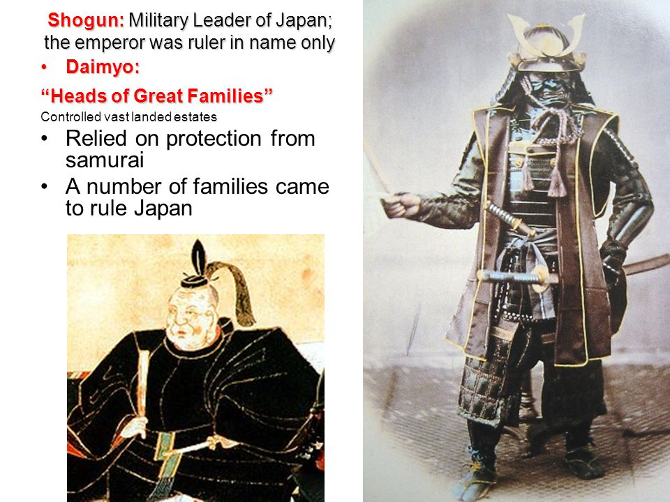 Shogun: Military Leader of Japan; the emperor was ruler in name only