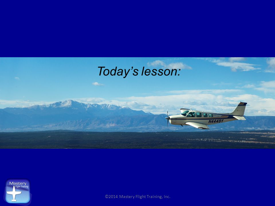 ©2014 Mastery Flight Training, Inc.