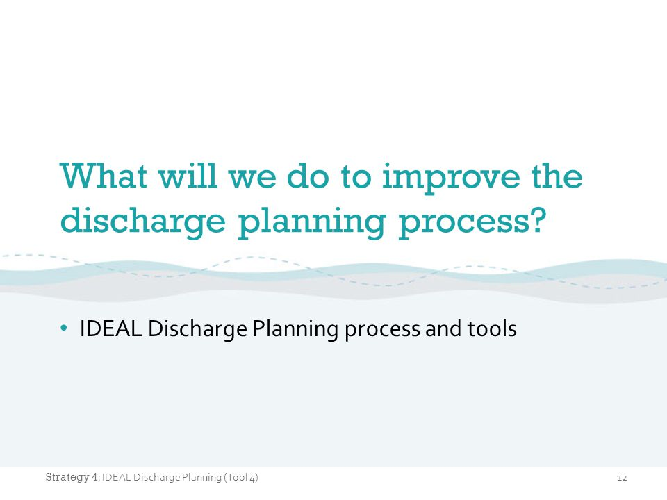 What will we do to improve the discharge planning process