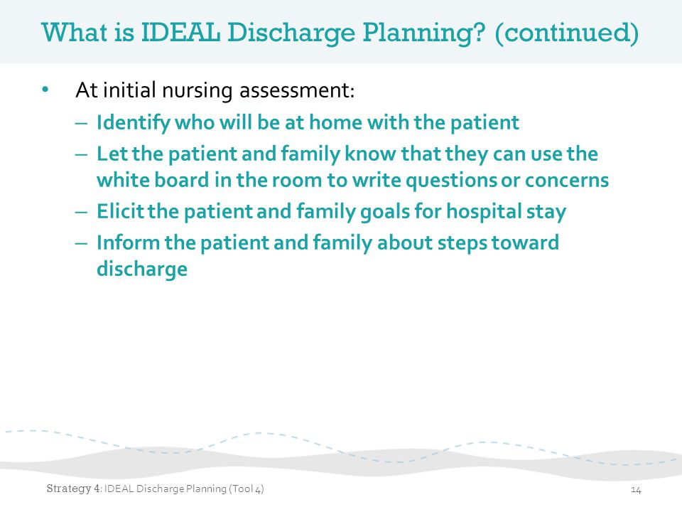 What is IDEAL Discharge Planning (continued)