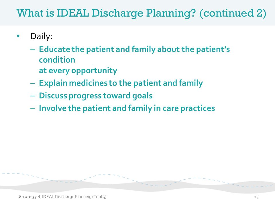 What is IDEAL Discharge Planning (continued 2)