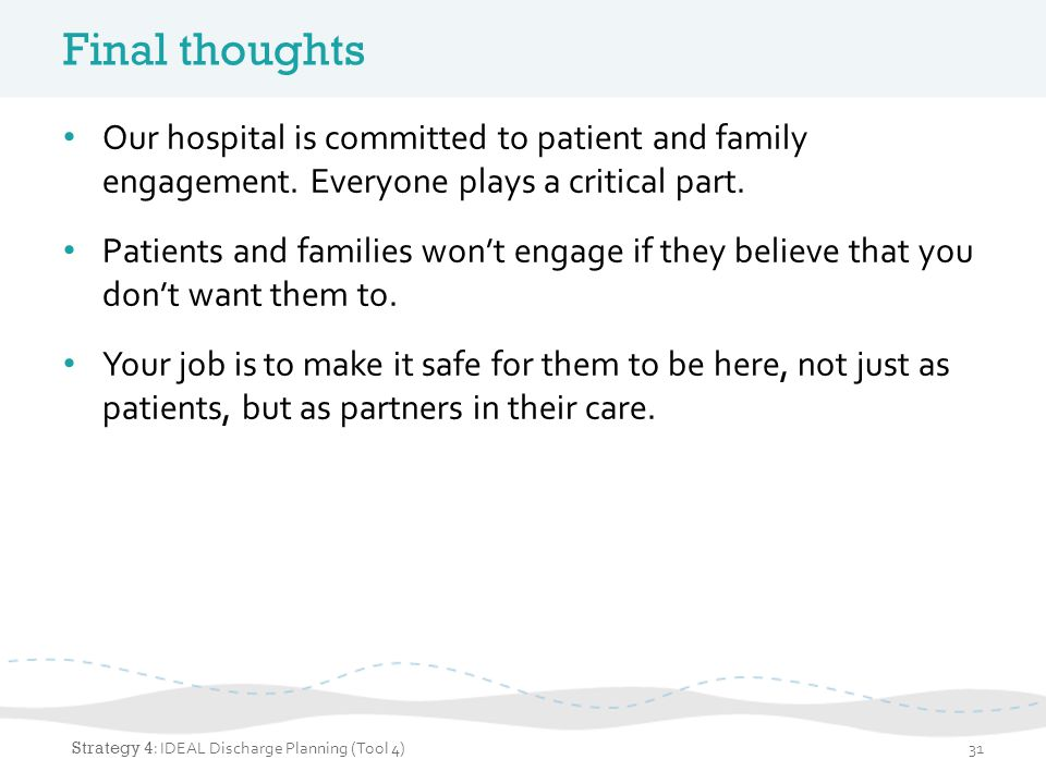 Final thoughts Our hospital is committed to patient and family engagement. Everyone plays a critical part.