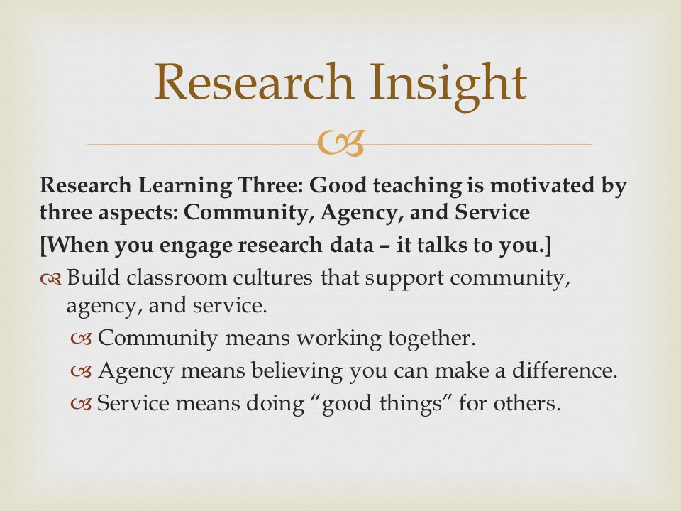 Research Insight Research Learning Three: Good teaching is motivated by three aspects: Community, Agency, and Service.