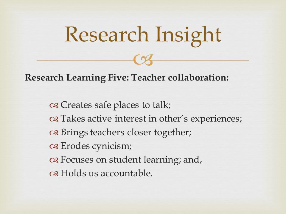 Research Insight Research Learning Five: Teacher collaboration: