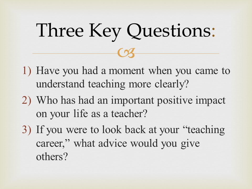 Three Key Questions: Have you had a moment when you came to understand teaching more clearly