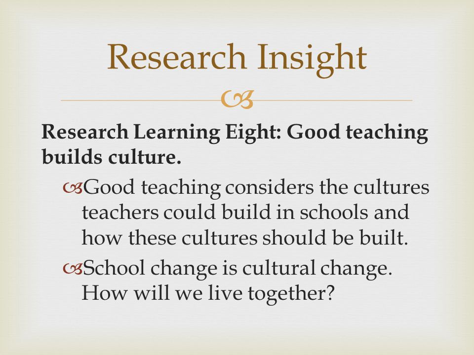 Research Insight Research Learning Eight: Good teaching builds culture.