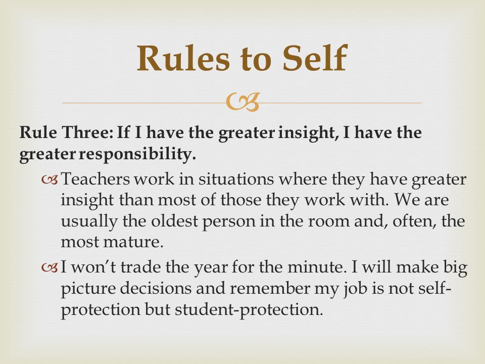 Rules to Self Rule Three: If I have the greater insight, I have the greater responsibility.