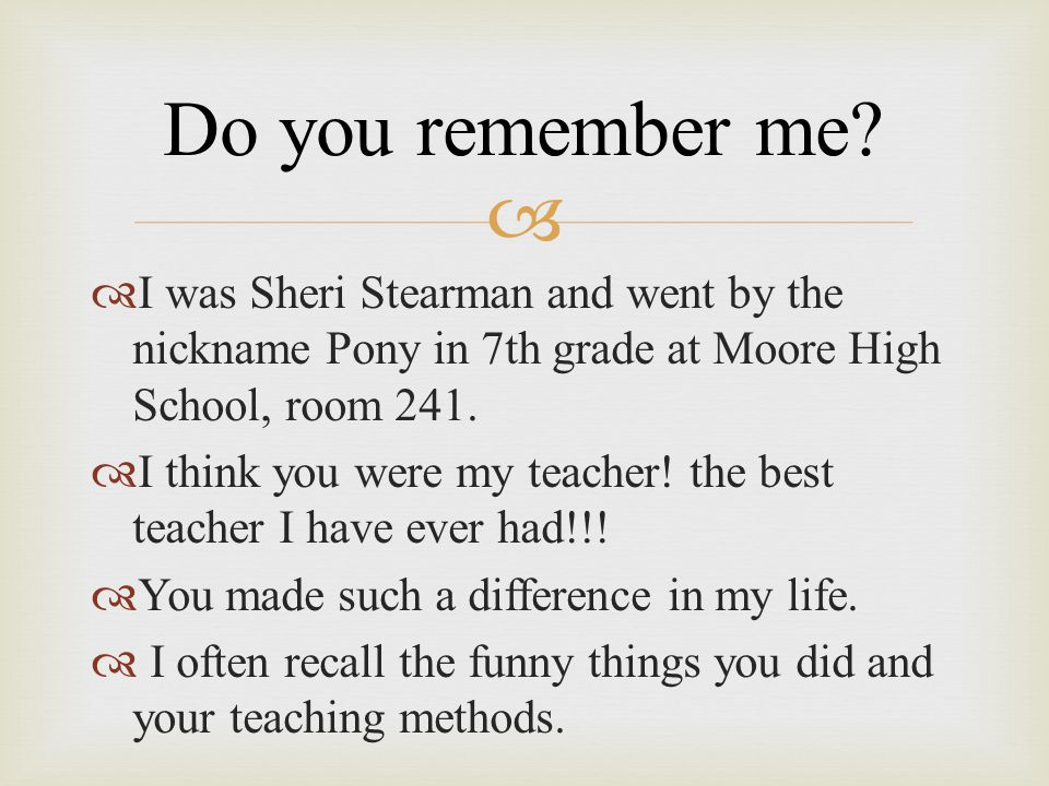 Do you remember me I was Sheri Stearman and went by the nickname Pony in 7th grade at Moore High School, room 241.