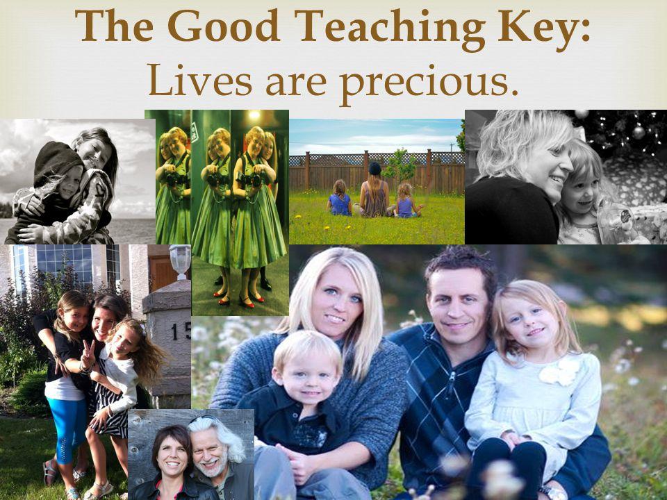 The Good Teaching Key: Lives are precious.