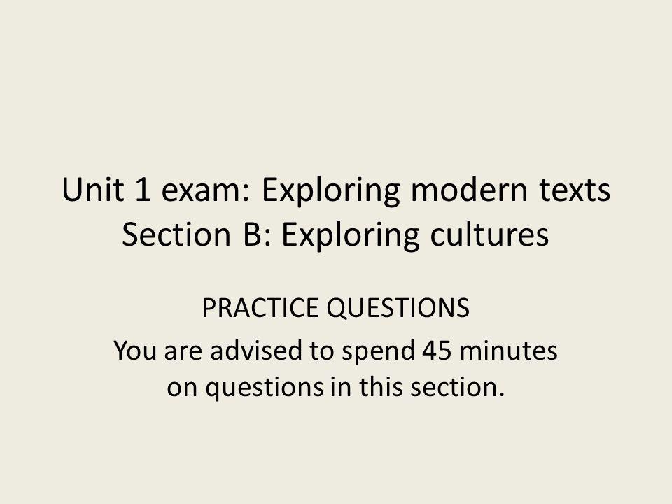 Unit 1 exam: Exploring modern texts Section B: Exploring cultures