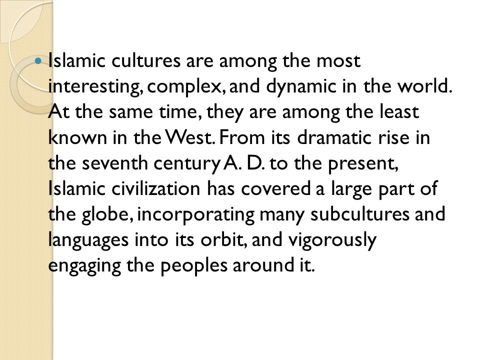 Islamic cultures are among the most interesting, complex, and dynamic in the world.