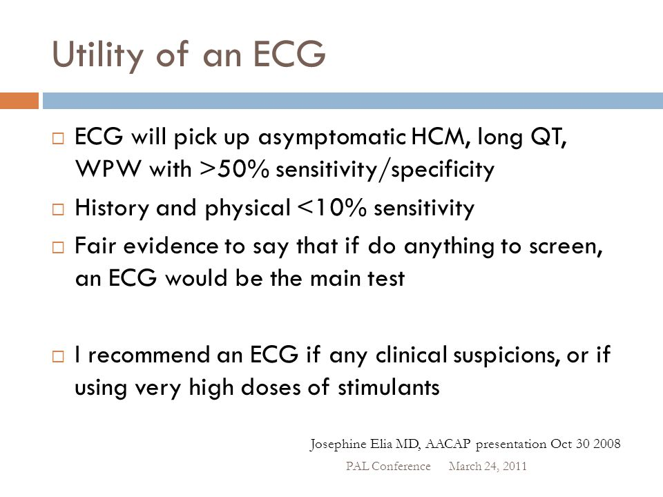 Utility of an ECG ECG will pick up asymptomatic HCM, long QT, WPW with >50% sensitivity/specificity.