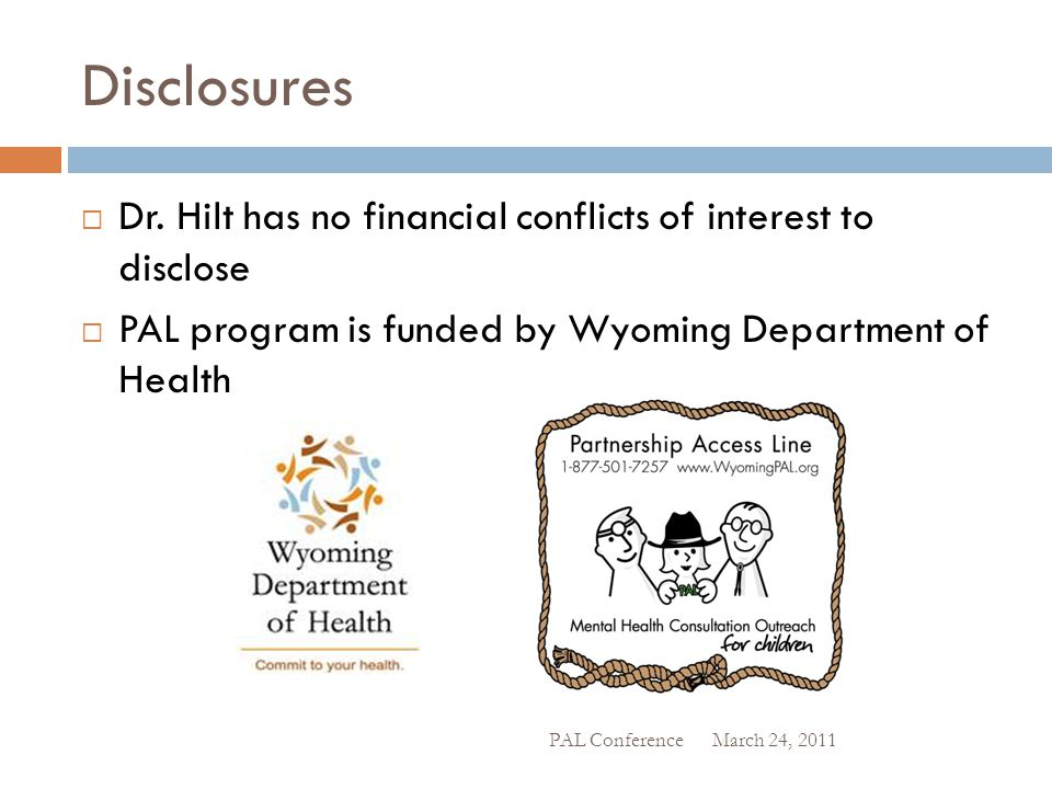 Disclosures Dr. Hilt has no financial conflicts of interest to disclose. PAL program is funded by Wyoming Department of Health.